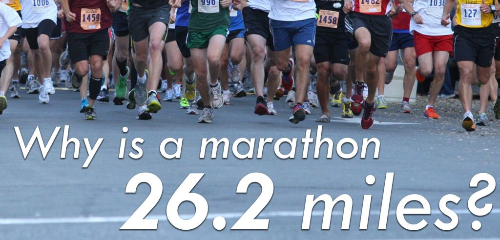 Many Runners Know That A Marathon Is 26 2 Miles Or To Be More Specific Plus 385 Yards But How Did Distance Originate